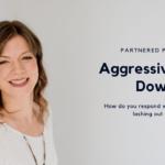 How Do You Respond to Aggressive Melt-Downs?